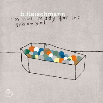I'm Not Ready For The Grave Yet by B Fleischmann