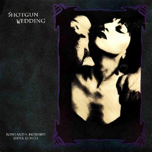 Shotgun Wedding by Lydia Lunch / Rowland S. Howard