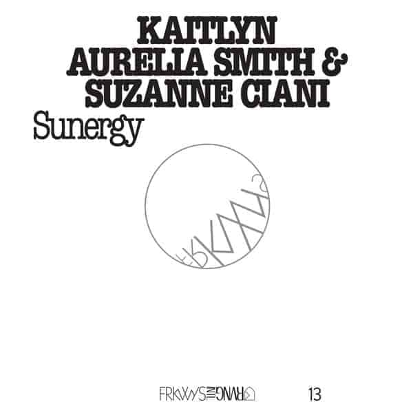 FRKWYS Vol. 13: Sunergy by Kaitlyn Aurelia Smith & Suzanne Ciani