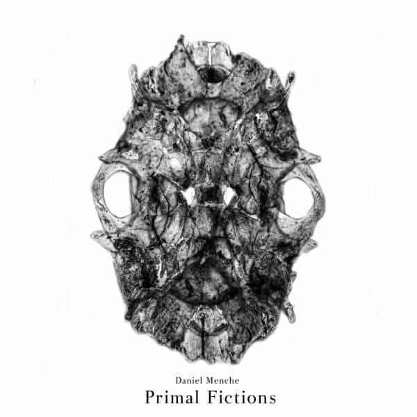 Primal Fictions by Daniel Menche