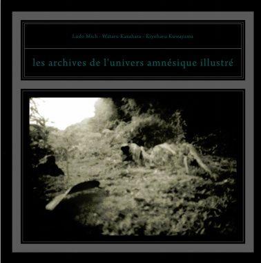 Les archives de l'univers amnesique illustre by Ludo Mich & Kuwayama & Kasahara