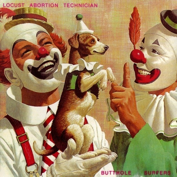 Locust Abortion Technician by Butthole Surfers