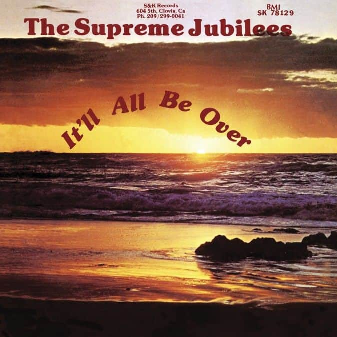 It'll All Be Over by The Supreme Jubilees