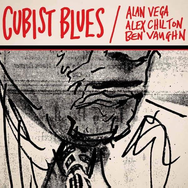 Cubist Blues by Alan Vega, Alex Chilton, Ben Vaughn