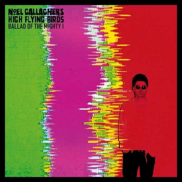 Ballad Of The Mighty I by Noel Gallagher's High Flying Birds