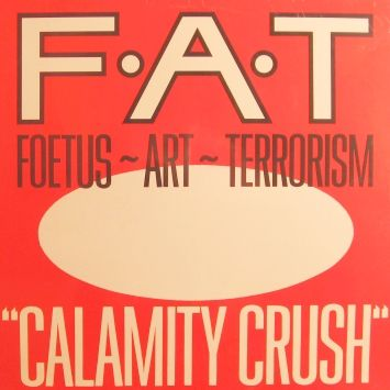 Calamity Crush by Foetus Art Terrorism