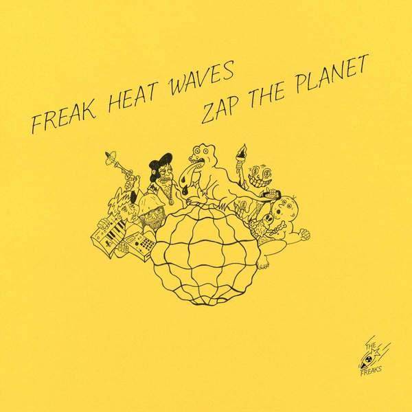 Zap The Planet by Freak Heat Waves