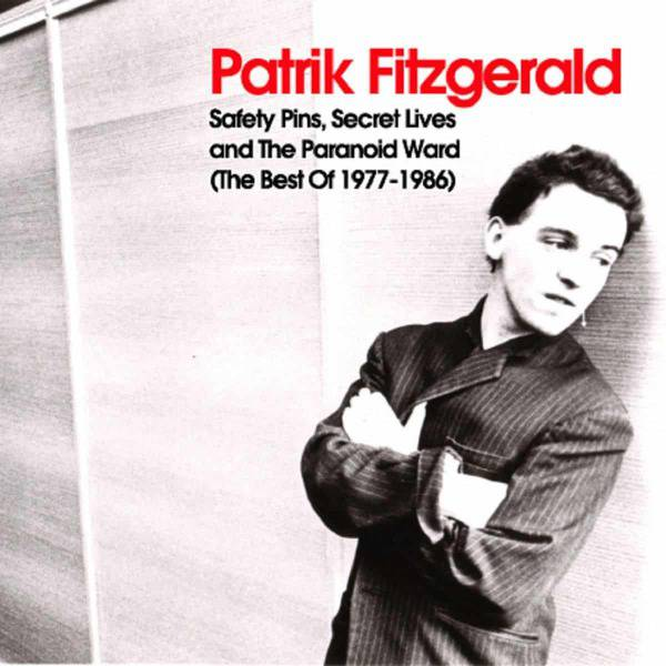 Safety Pins, Secret Lives And The Paranoid Ward The Best Of 1977-1986 by Patrik Fitzgerald
