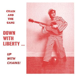 Down With Liberty... Up With Chains by Chain & the Gang
