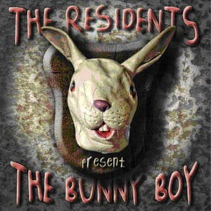The Bunny Boy by The Residents