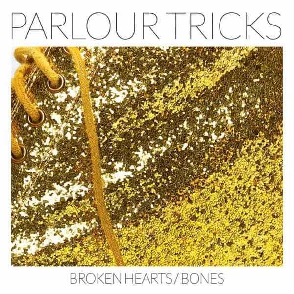 Broken Hearts/Bones by Parlour Tricks