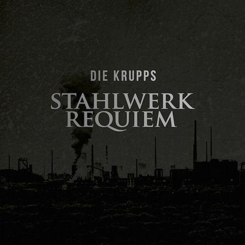 Stahlwerkrequiem by Die Krupps