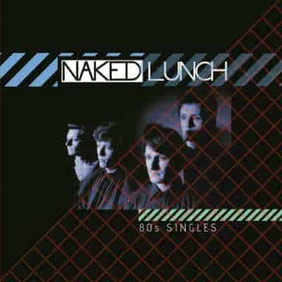 80s Singles by Naked Lunch
