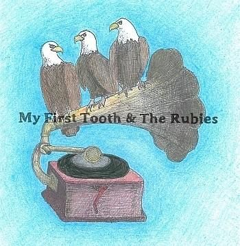 My First Tooth &; The Rubies by My First Tooth