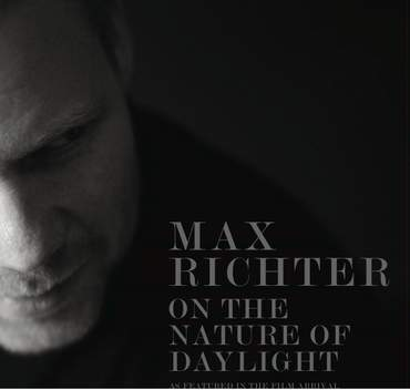 On The Nature Of Daylight – Music From The Film 'Arrival' by Max Richter