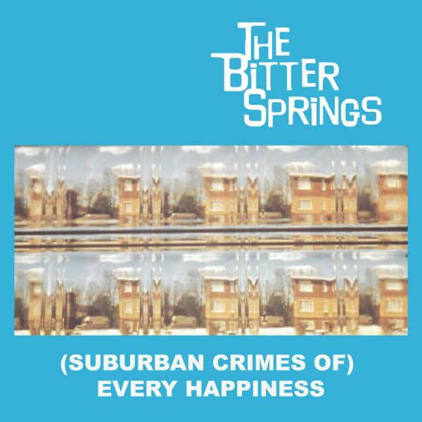 (Suburban Crimes Of) Every Happiness by The Bitter Springs