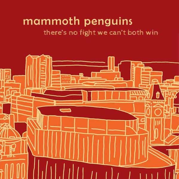 There Is No Fight We Can't Both Win by Mammoth Penguins
