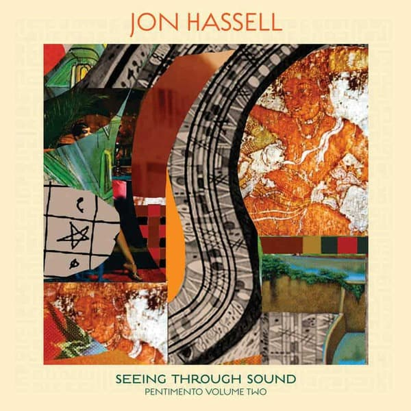 Seeing Through Sound (Pentimento Volume Two) by Jon Hassell