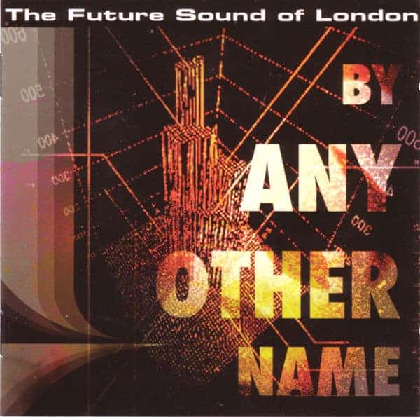 By Any Other Name by The Future Sound Of London