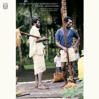 Sacred Flute Music from New Guinea: Madang / Windim Mabu by Ragnar Johnson & Jessica Mayer