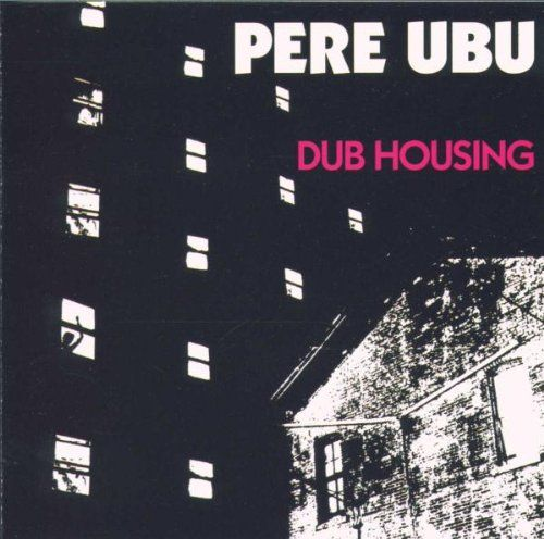Dub Housing by Pere Ubu