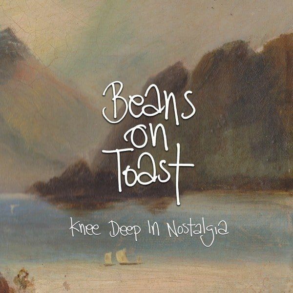 Knee Deep In Nostalgia by Beans On Toast