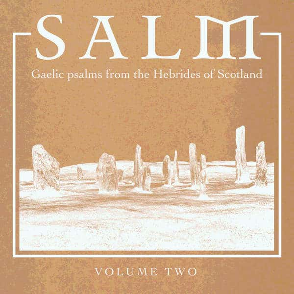 Salm Volume Two - Gaelic Psalms from the Hebrides of Scotland by Salm