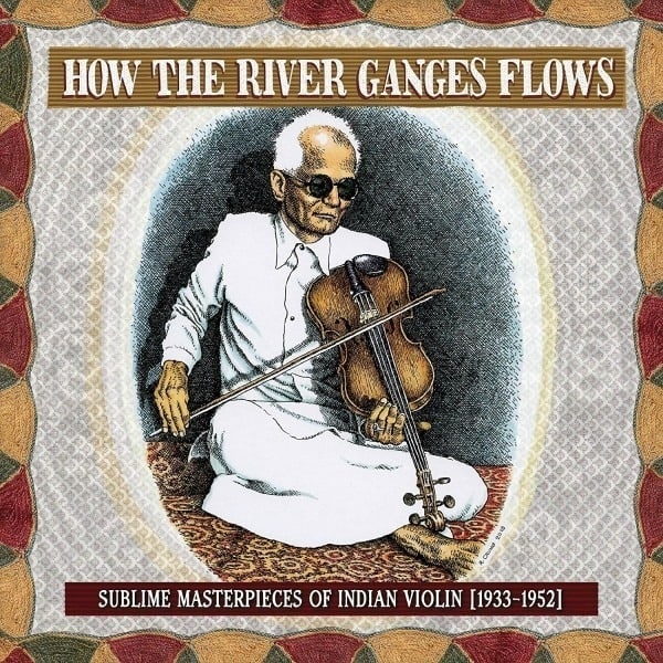 How the River Ganges Flows: Sublime Masterpieces of Indian Violin, 1933-1952 by Various
