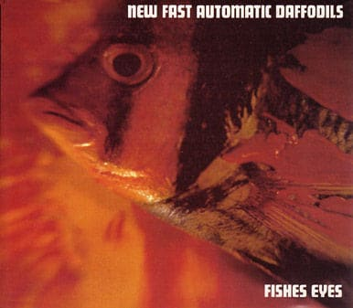Fishes Eyes by New Fast Automatic Daffodils