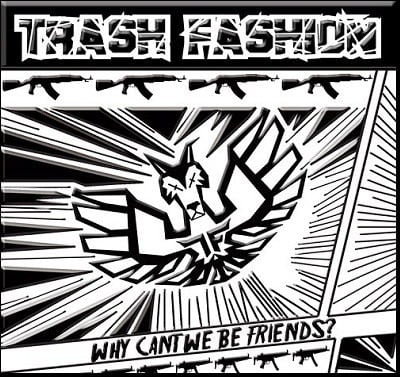 Why Can't We Be Friends? by Trash Fashion