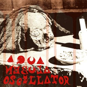 Om Na Mio / Freak Out by Aqua Nebula Oscillator