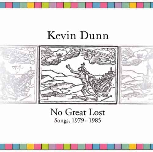 No Great Lost: Songs, 1979-1985 by Kevin Dunn