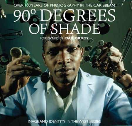 90 Degrees of Shade: Image and Identity in the West Indies: Over 100 Years of Photography in the Caribbean by Soul Jazz Records Present