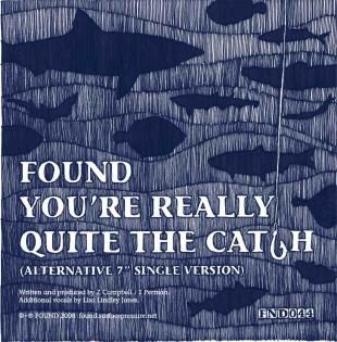 You're Really Quite The Catch by FOUND