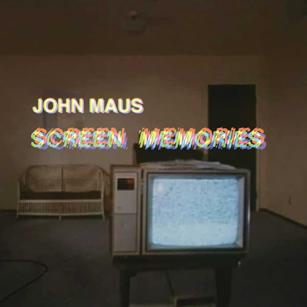 Screen Memories by John Maus