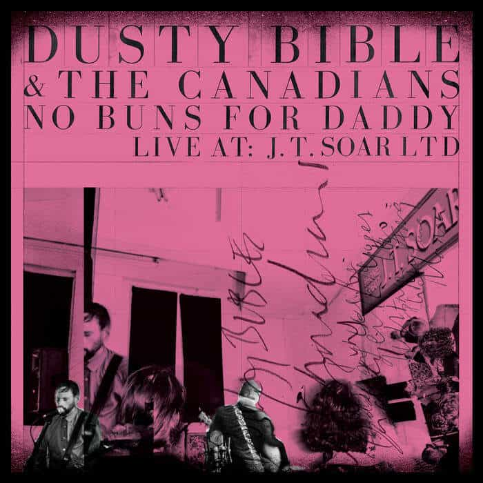 No Buns For Daddy, Live at: J.T. Soar Ltd by Dusty Bible & The Canadians