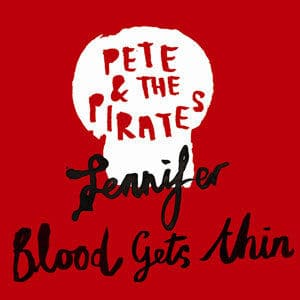 Jennifer / Blood Gets Thin by Pete & The Pirates