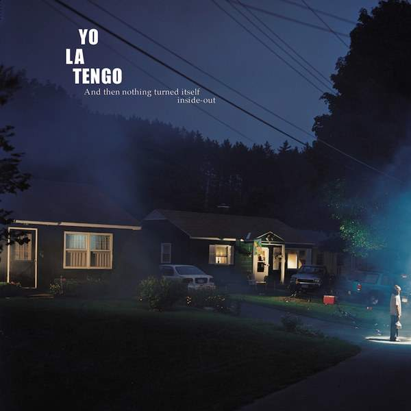 And Then Nothing Turned Itself Inside Out by Yo La Tengo