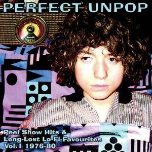 Perfect Unpop - Peel Show Hits & Long Lost Lo-Fi Favourites Vol.1 1976-1980 by Various