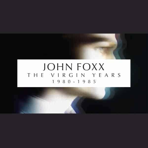 The Virgin Years (1980 - 1985) by John Foxx