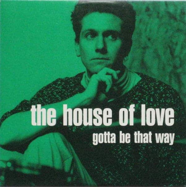 Gotta Be That Way by The House Of Love