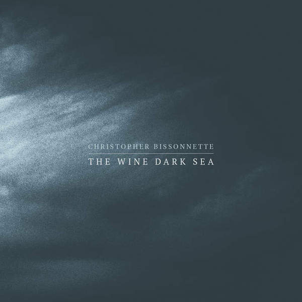 The Wine Dark Sea by Christopher Bissonnette