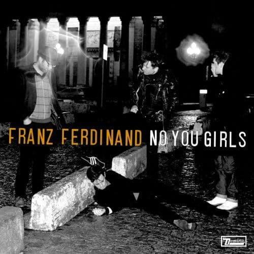 No You Girls/ Lucid Dreams by Franz Ferdinand