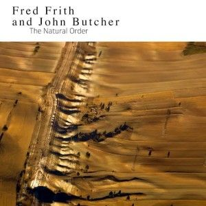 The Natural Order by Fred Frith & John Butcher
