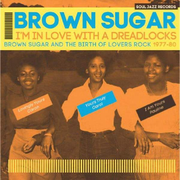 I'm In Love With A Dreadlocks: Brown Sugar And The Birth Of Lovers Rock 1977-80 by Brown Sugar
