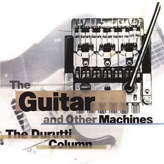 The Guitar and Other Machines by The Durutti Column