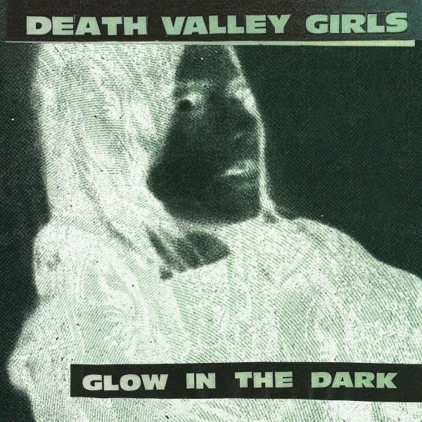 Glow In The Dark by Death Valley Girls