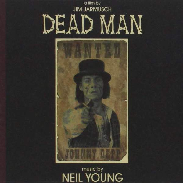 6. Neil Young - Dead Man: A Film By Jim Jarmusch (Music From And Inspired By The Motion Picture)