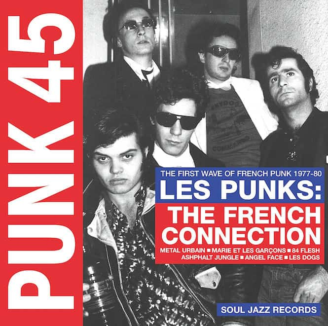Various - PUNK 45: Les Punks: The French Connection. The First Wave Of Punk 1977-80
