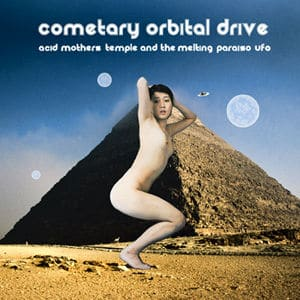 Cometary Orbital Drive by Acid Mothers Temple & the Melting Paraiso U.F.O.